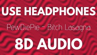 PewDiePie - Bitch Lasagna (8D AUDIO)