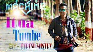 itna tumhe dance video song machine singer yaseer desai dipesh mistry