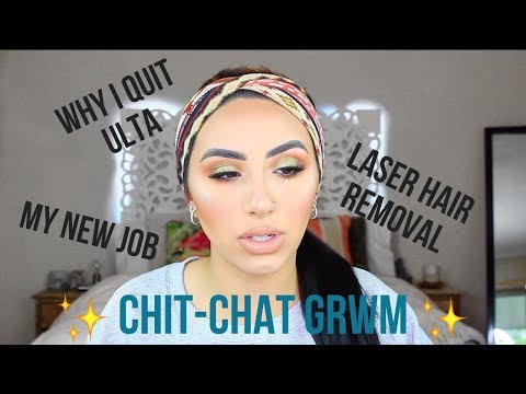 CHIT-CHAT GRWM: Why I Quit Ulta, New Job, Laser Hair Removal