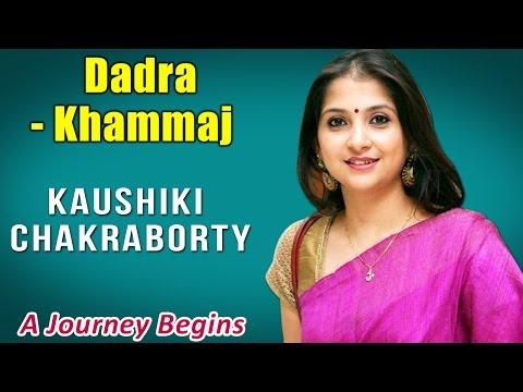 Dadra - Khammaj | Kaushiki Chakraborty( Album: A Journey Begins)