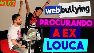 WEBBULLYING #167 - PROCURANDO A EX LOUCA (Lisboa, Portugal)