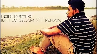 Nirshatho by Tic Islam ft Rehan official music video