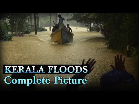 Kerala Floods - The Complete Picture
