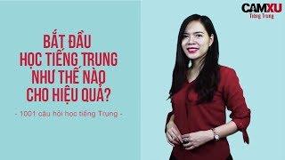 Bắt đầu học Tiếng Trung như thế nào cho hiệu quả? | 1001 câu hỏi học Tiếng Trung