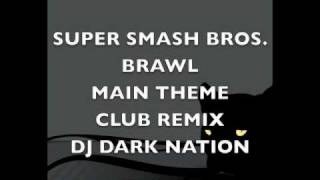 SUPER SMASH BROS BRAWL-MAIN THEME-CLUB REMIX-DJ DARK NATION
