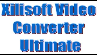 Xilisoft Video Converter Ultimate Download and Activate