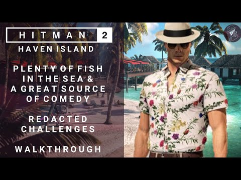 HITMAN 2 | Haven Island | Plenty Of Fish In The Sea & A Great Source Of Comedy | Redacted Challenges