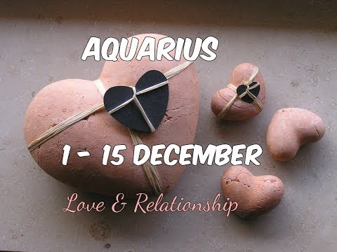 AQUARIUS LOVE & RELATIONSHIP 1-15 December 2017 In-Depth Tarot
