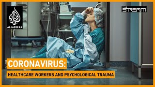 Coronavirus: The mental health battle faced by medical workers | The Stream