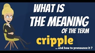 What is CRIPPLE? What does CRIPPLE mean? CRIPPLE meaning, definition & explanation