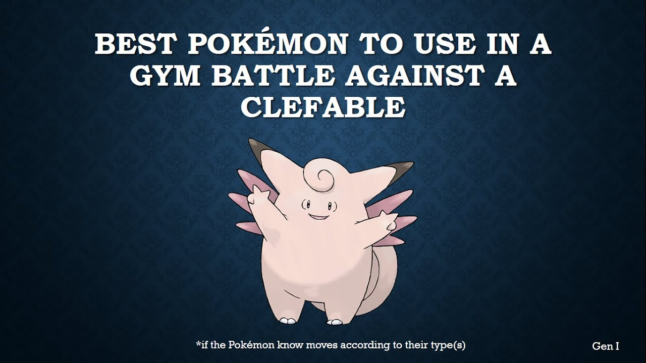 the best pokémon to use in a gym battle against clefable youtube