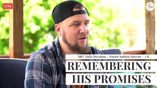 MFC Daily Devotion 5/8 // Remembering His Promises // Pastor Andrew Stevens