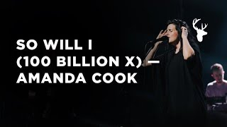 SO WILL I (100 BILLION X) - Amanda Cook | Live at Bethel Church