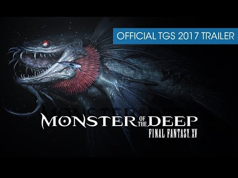 Monster of the Deep: Final Fantasy XV - Official TGS 2017 Trailer