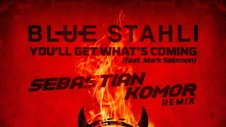Blue Stahli - You'll Get What's Coming (feat. Mark Salomon) [Sebastian Komor Remix].mp3