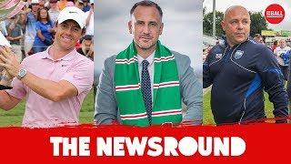 THE NEWSROUND | Derek McGrath returns, McIlroy wins, Cork's Neale Fenn | LIVE