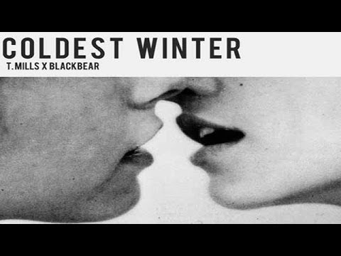T Mills Coldest Winter ft Blackbear