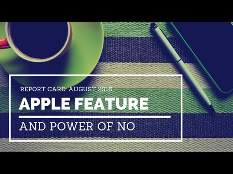 August 2016 Report Card, Another Apple Feature & Handling Difficult Clients