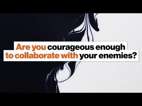 Are you courageous enough to collaborate with your enemies?