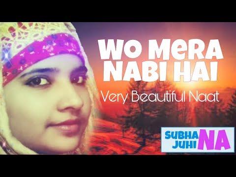 woh mera nabi mera nabi hai - naat lyrics - Subhana Juhina