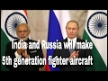 India, Russia to ink deal on 5th generation fighter aircraft...FGFA UPDATE
