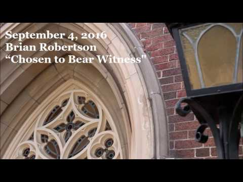 September 4, 2016 - Brian Robertson - Chosen to Bear Witness