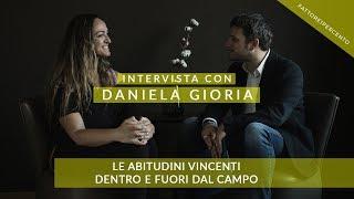 Daniela Gioria: Le abitudini vincenti dentro e fuori dal campo