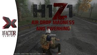 H1Z1 - Air Drop Madness, Stick Up, Twerk for your life and More!