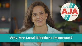 Why Are Local Elections Important - Aja Eyre