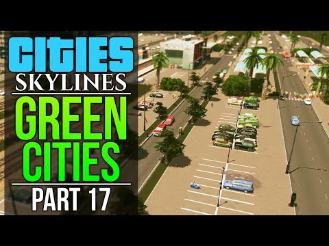 Cities: Skylines Green Cities | PART 17 | TOURISTS LOVE PARKING LOTS!