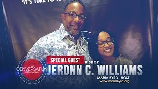 Guest Bishop Jeronn C. Williams - The Conversation with Maria Byrd