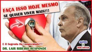 🔴 FAÇA ISSO HOJE MESMO Se Quiser Viver Mais!!! Dr. Lair Ribeiro Responde!!!