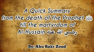 Quick Summary From the death of the Prophet ﷺ till the martyrdom of Al-Hussain R | Abu Bakr Zoud
