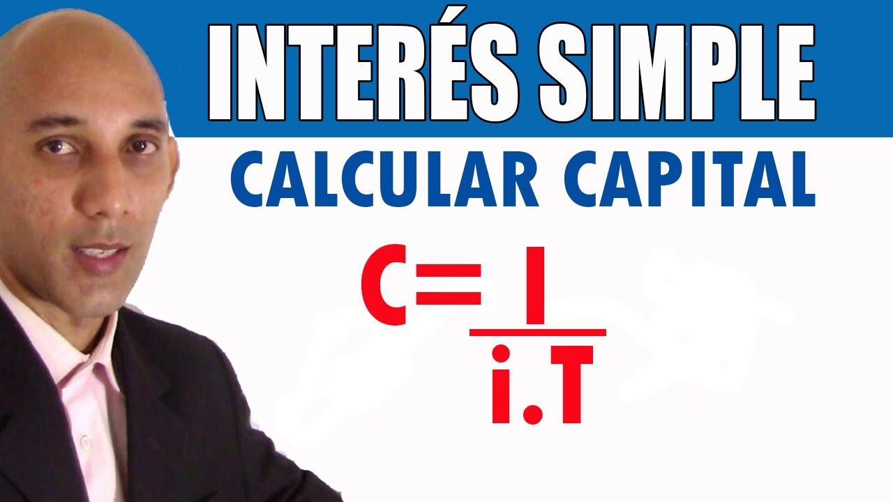 INTERÉS SIMPLE -  Como Calcular el Capital.