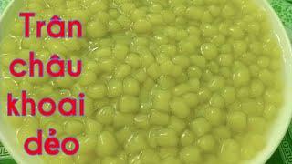 Cách làm trân châu khoai dẻo / cách bảo quản trân châu / Loan Trương T78