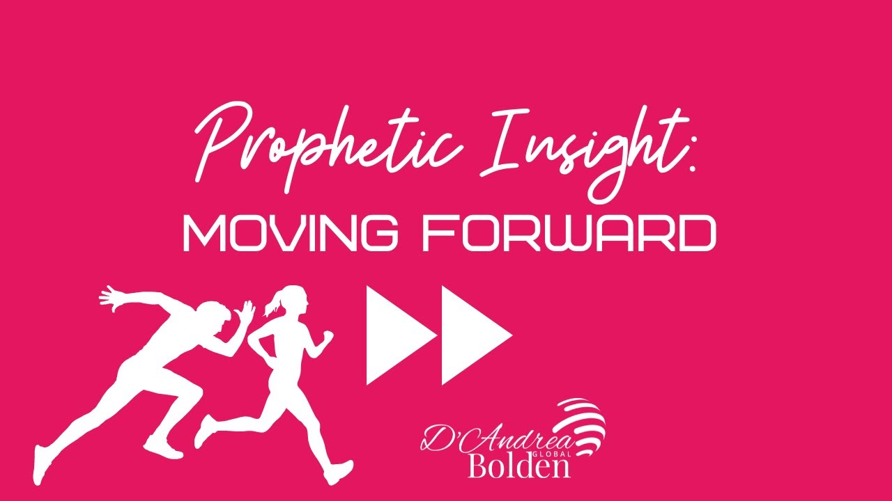 PROPHETIC INSIGHT: MOVING FORWARD
