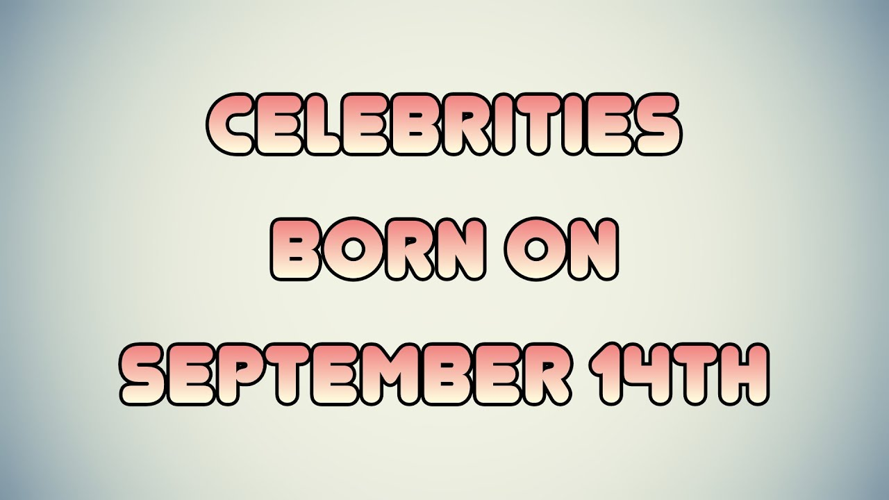 September 14 - Famous Birthdays - On This Day