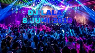 DJ LALA 8 JUNI 2019 MANTAP KALI