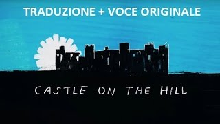 Castle on the Hill - Traduzione + Voce Originale
