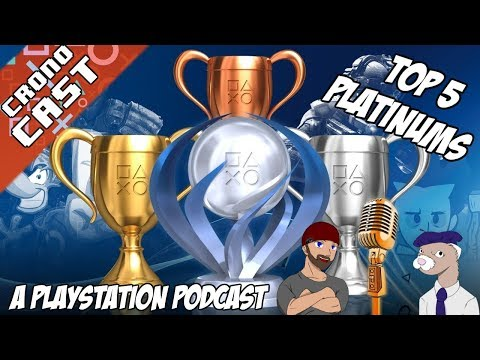 Our Top 5 Platinum Trophies - CronoCast: A Playstation Podcast [#08]