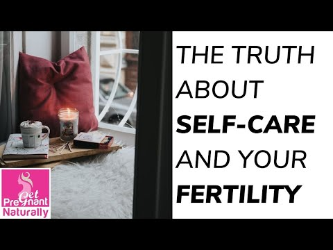 The Truth About Self-Care and Your Fertility | Get Pregnant Naturally