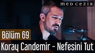 Medcezir 69.Bölüm  Koray Candemir - Nefesini Tut