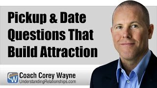 Pickup & Date Questions That Build Attraction