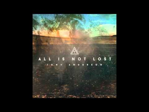 Tony Anderson - All Is Not Lost