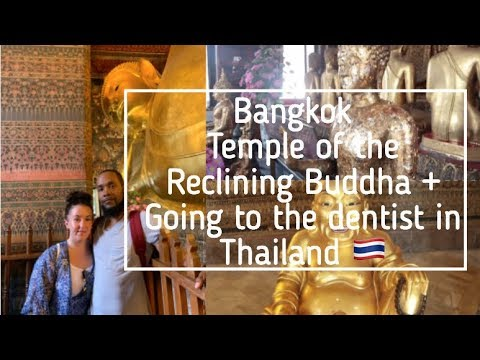 Bangkok – Temple of the Reclining Buddha + Going to the dentist in Thailand 🇹🇭