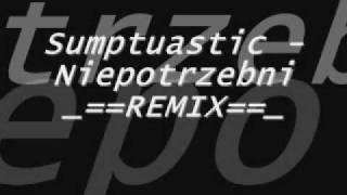 Sumptuastic - NiePotrzebni (REMIX)