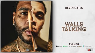 Kevin Gates - Walls Talking (I'm Him)