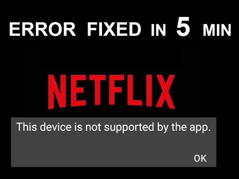 NETFLIX  ERROR FIXED - This Device is not supported by the App / This Version is not Compatible