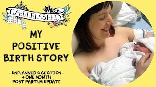 My Positive Birth Story - Unplanned C Section + 1 month update