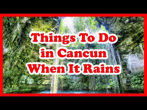 5 Best Things To Do In Cancun When It Rains | Mexico Travel Guide